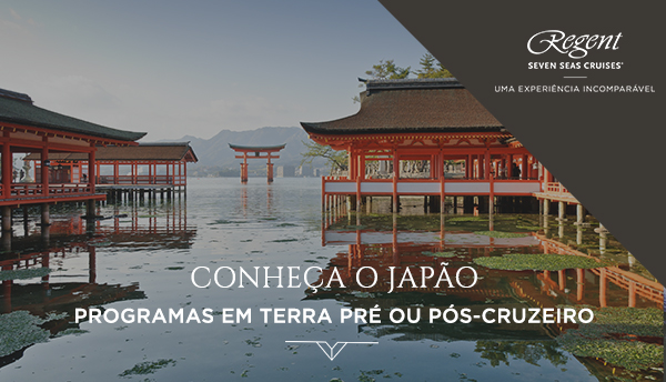 REGENT SEVEN SEAS CRUISES AN UNRIVALLED EXPERIENCE DISCOVER JAPAN FREE 3-NIGHT PRE- OR POST-CRUISE LAND PROGRAMMES